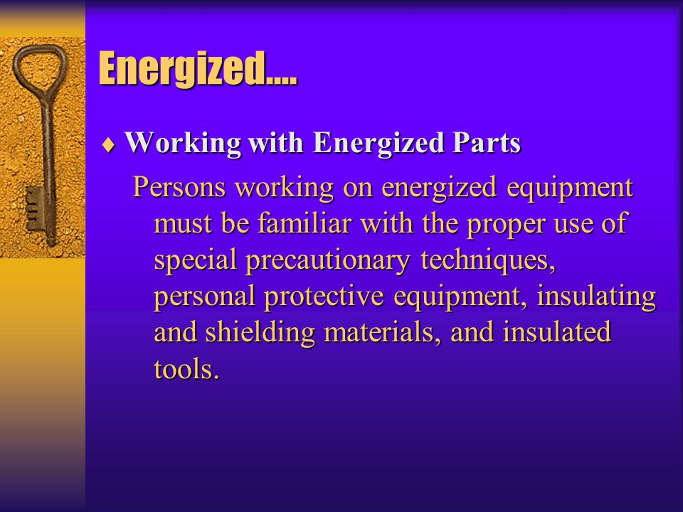 Energized…. Working with Energized Parts