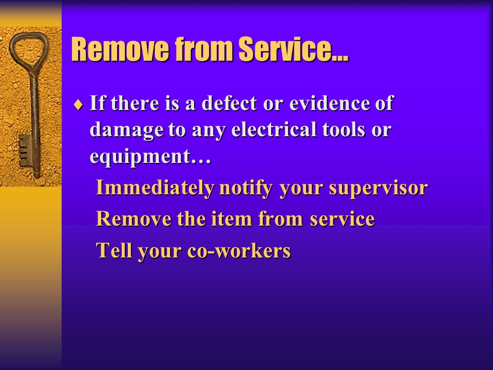 Remove from Service… If there is a defect or evidence of damage to any electrical tools or equipment…
