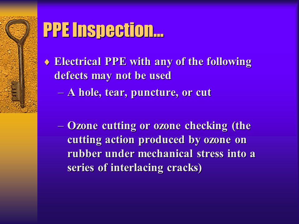 PPE Inspection… Electrical PPE with any of the following defects may not be used. A hole, tear, puncture, or cut.