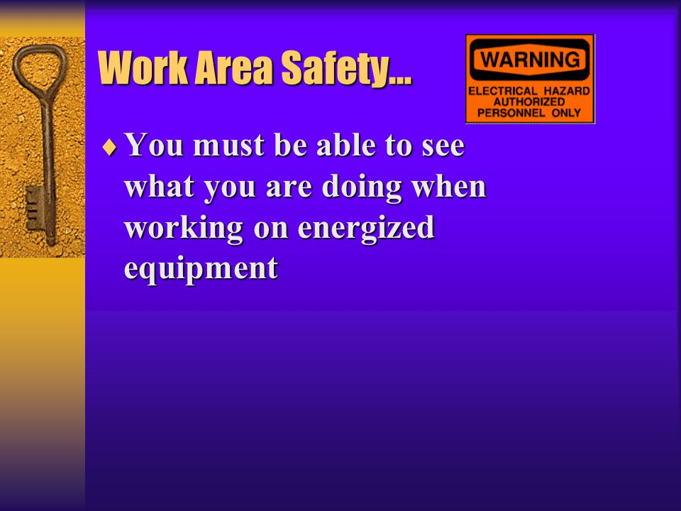 Work Area Safety… You must be able to see what you are doing when working on energized equipment