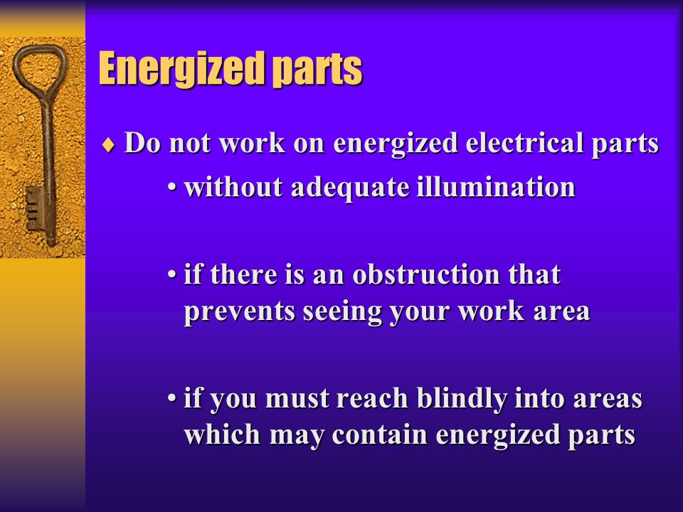 Energized parts Do not work on energized electrical parts