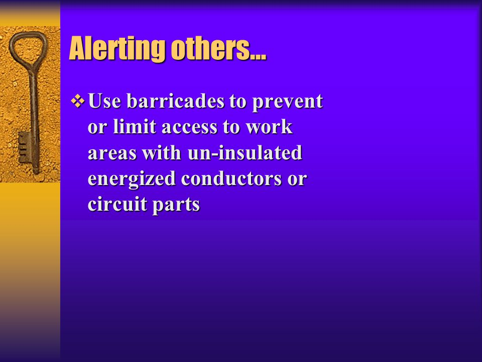 Alerting others… Use barricades to prevent or limit access to work areas with un-insulated energized conductors or circuit parts.
