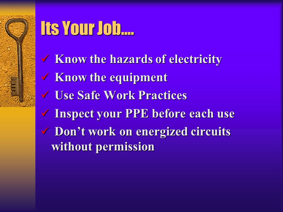 Its Your Job…. Know the hazards of electricity Know the equipment