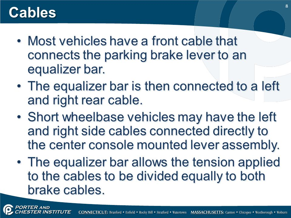 Cables Most vehicles have a front cable that connects the parking brake lever to an equalizer bar.