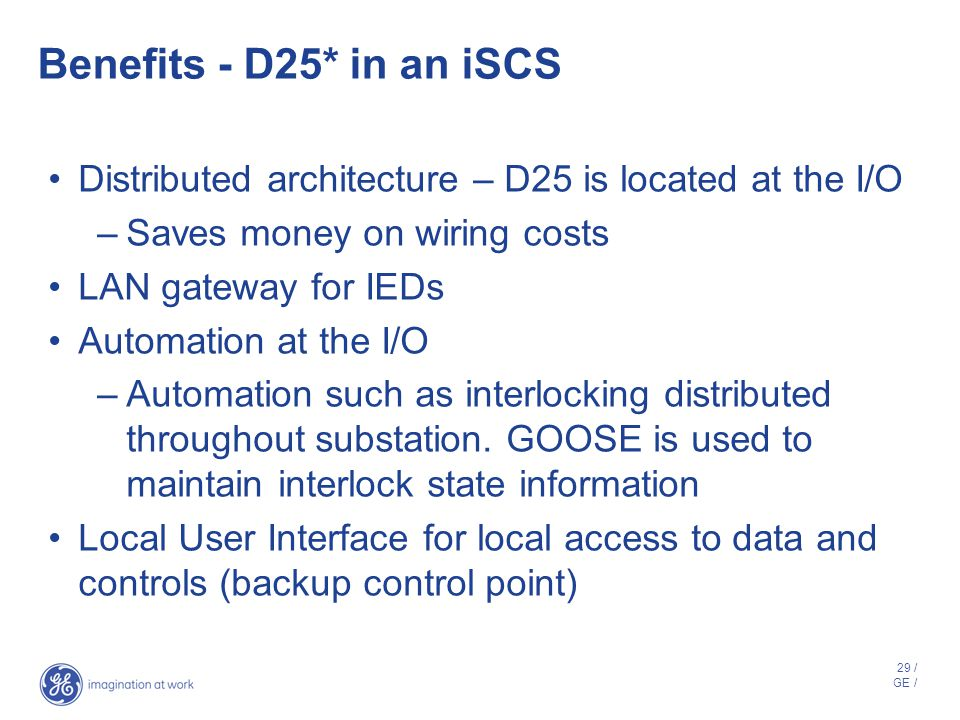 Benefits - D25* in an iSCS Distributed architecture – D25 is located at the I/O. Saves money on wiring costs.