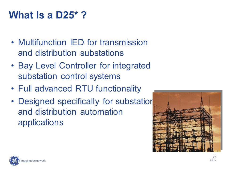 What Is a D25* Multifunction IED for transmission and distribution substations. Bay Level Controller for integrated substation control systems.