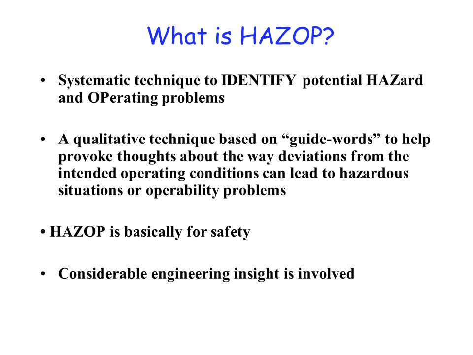 HAZOP Study HAZOP study are applied during : Normal operation