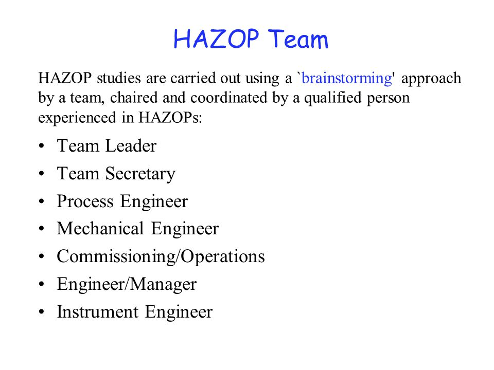 Strength of HAZOP HAZOP is a systematic, reasonably comprehensive and flexible.