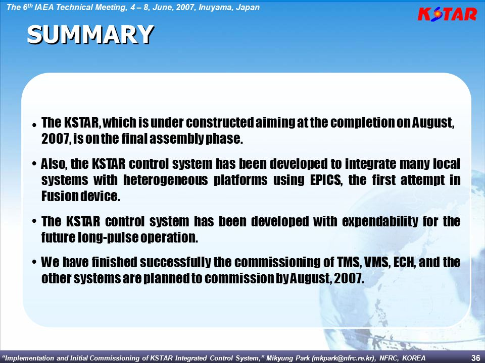 SUMMARY The KSTAR, which is under constructed aiming at the completion on August, 2007, is on the final assembly phase.