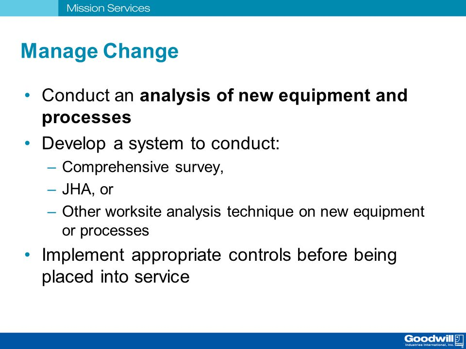Manage Change Conduct an analysis of new equipment and processes