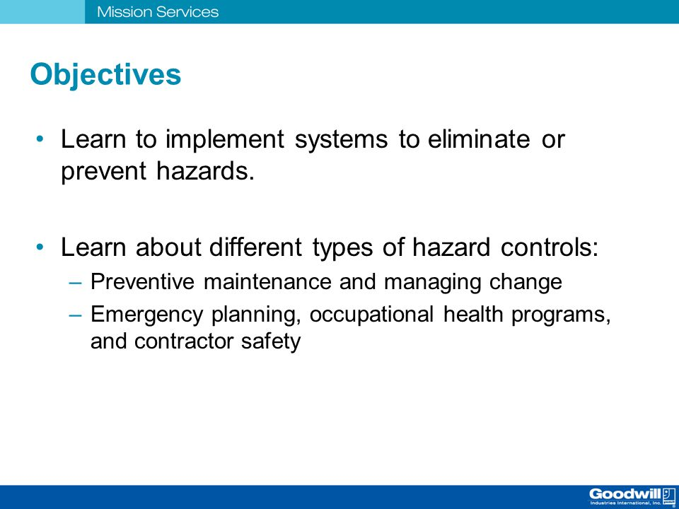 Objectives Learn to implement systems to eliminate or prevent hazards.