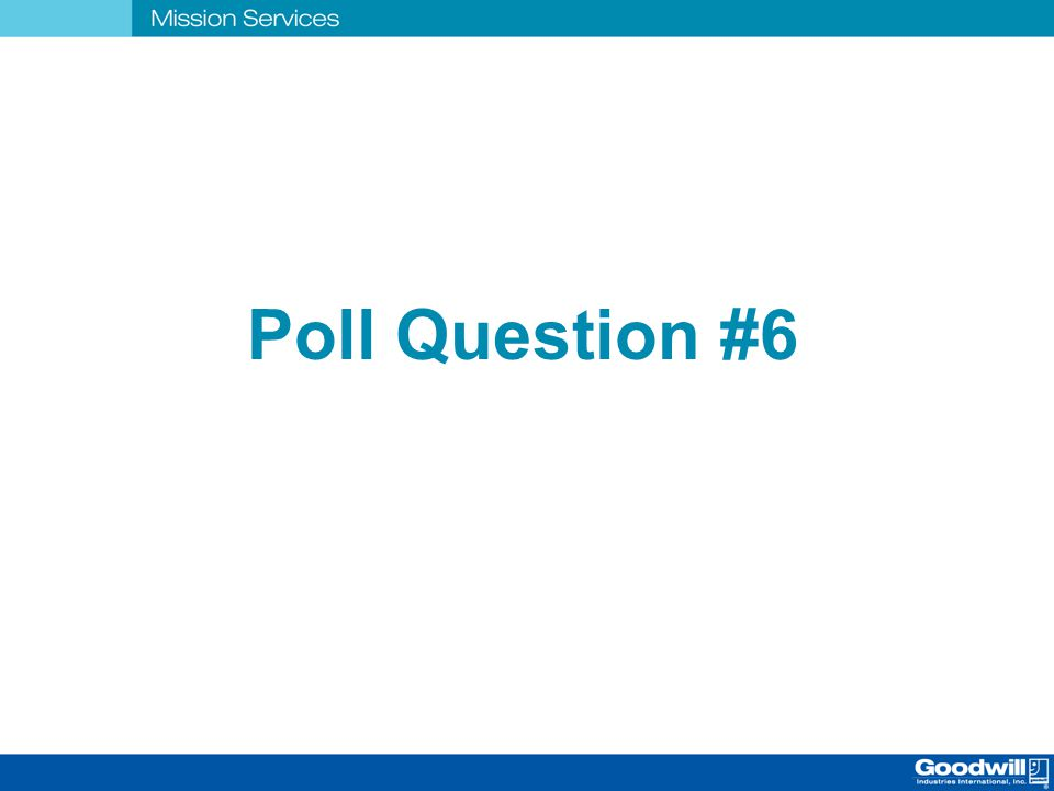 Poll Question #6 #6 POLL QUESTION