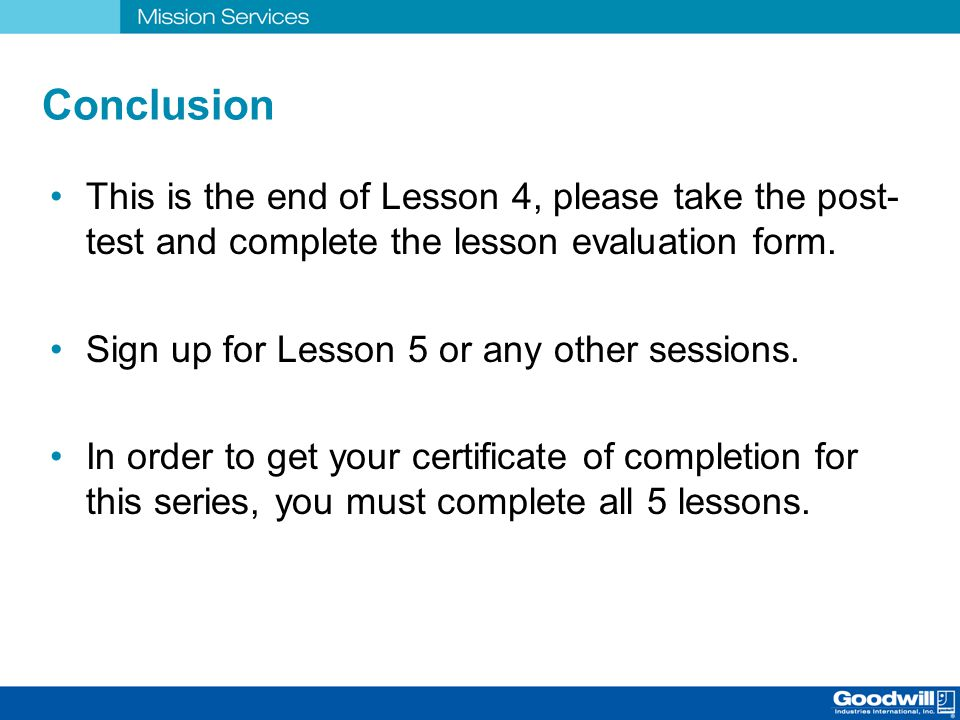 Conclusion This is the end of Lesson 4, please take the post-test and complete the lesson evaluation form.