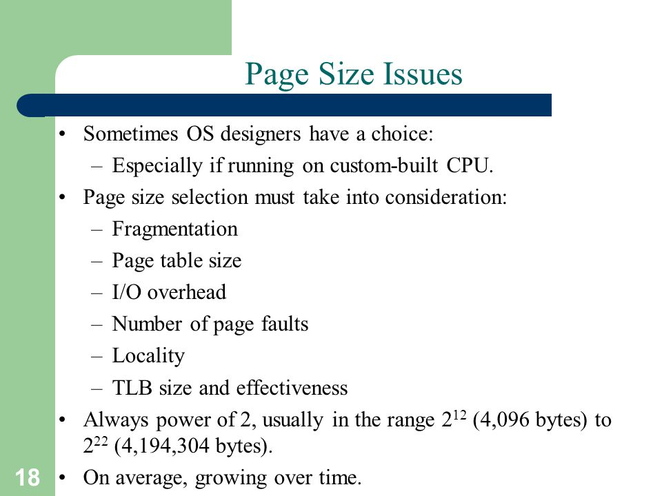 Page Size Issues Sometimes OS designers have a choice: