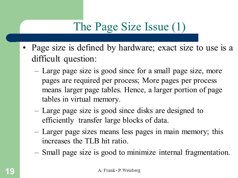 The Page Size Issue (1) Page size is defined by hardware; exact size to use is a difficult question:
