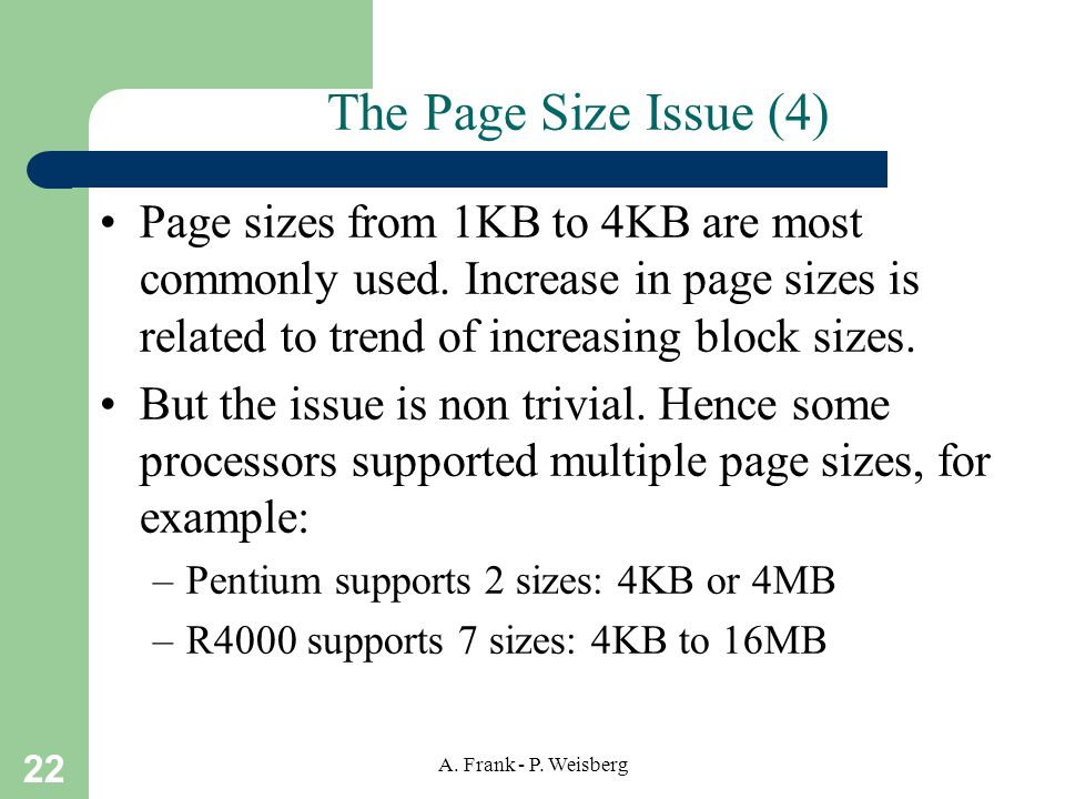 The Page Size Issue (4) Page sizes from 1KB to 4KB are most commonly used. Increase in page sizes is related to trend of increasing block sizes.