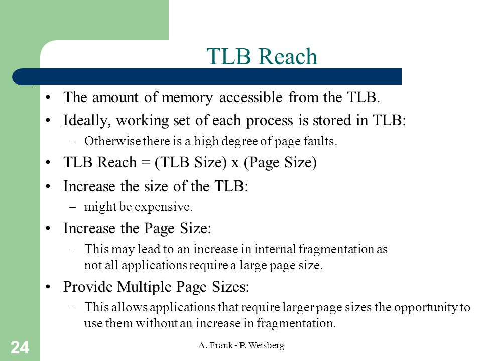 TLB Reach The amount of memory accessible from the TLB.