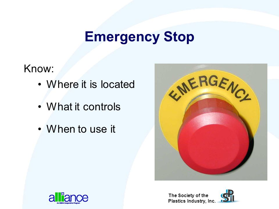 Emergency Stop Know: Where it is located What it controls