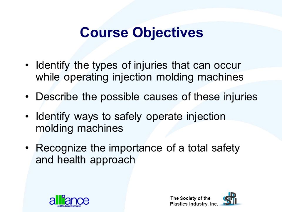 Course Objectives Identify the types of injuries that can occur while operating injection molding machines.