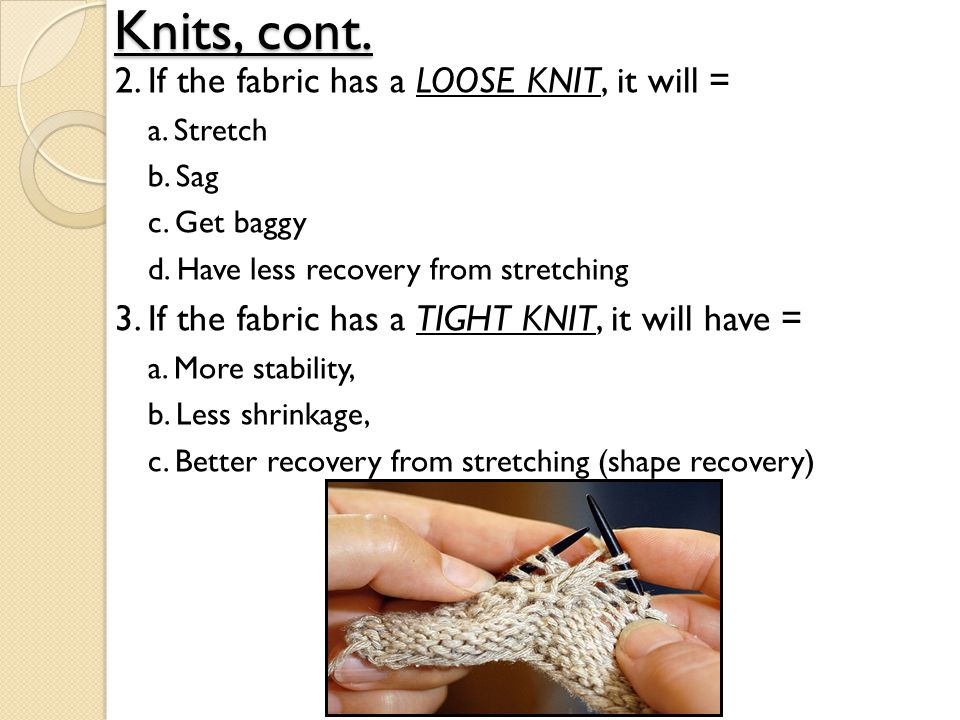 Knits, cont. 2. If the fabric has a LOOSE KNIT, it will =