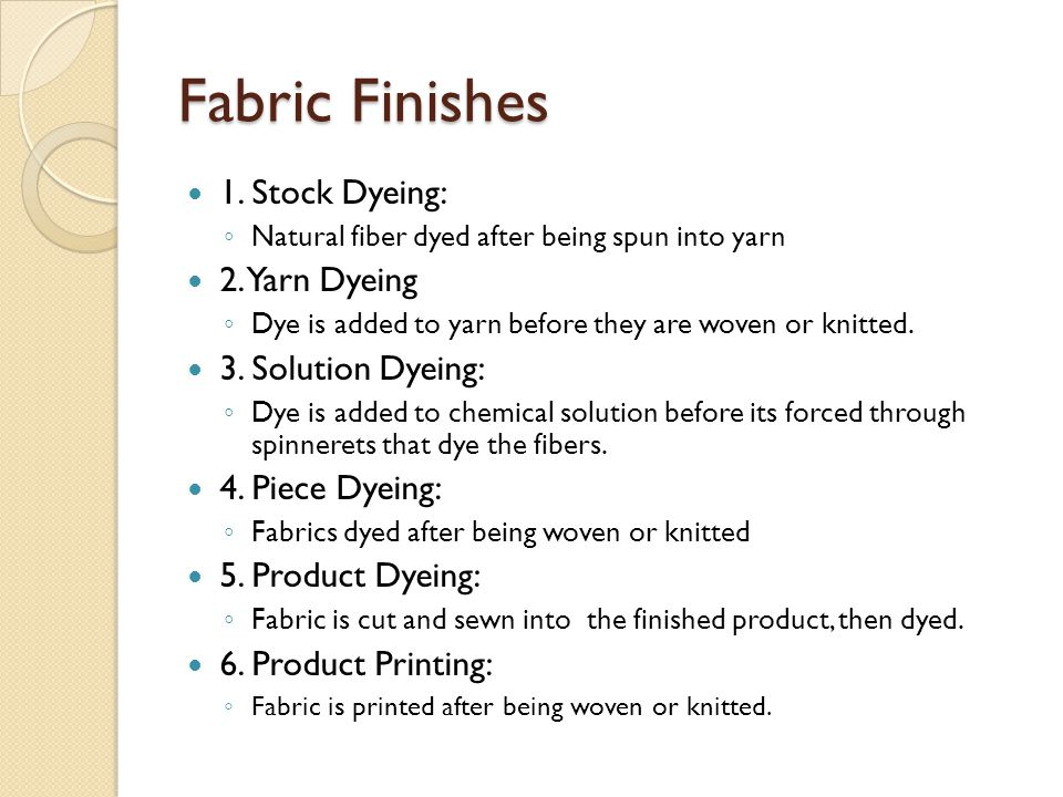 Fabric Finishes 1. Stock Dyeing: 2. Yarn Dyeing 3. Solution Dyeing: