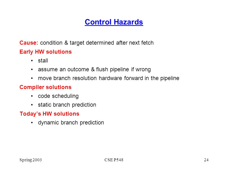Control Hazards Cause: condition & target determined after next fetch