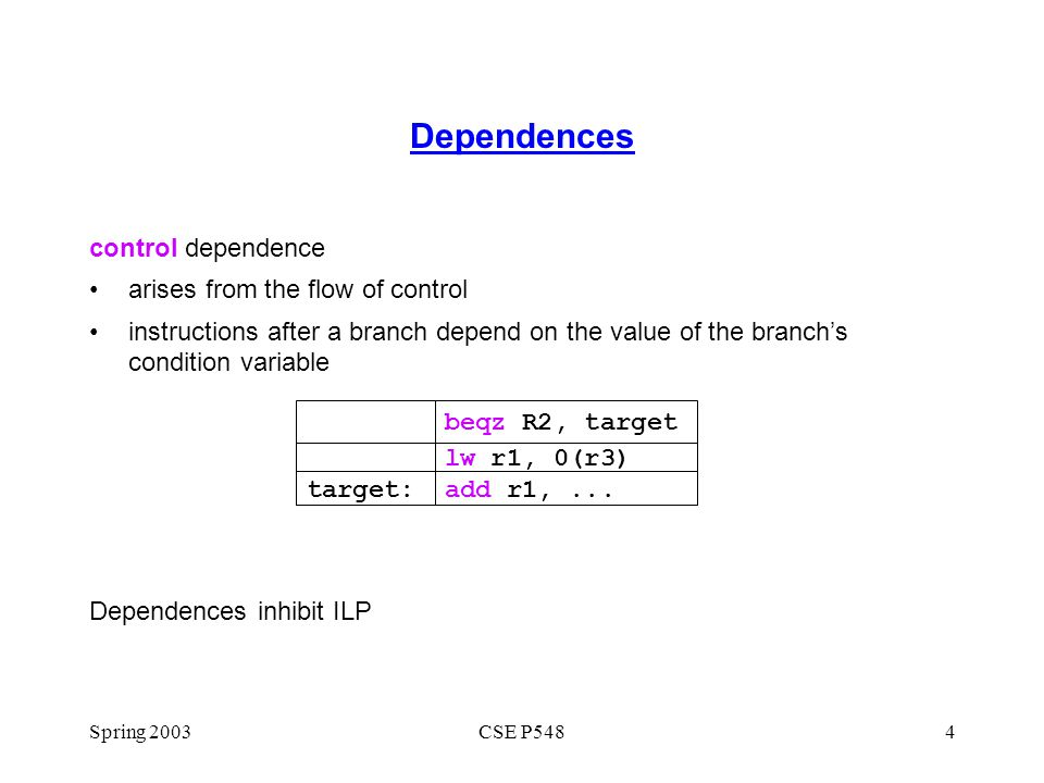Dependences control dependence arises from the flow of control