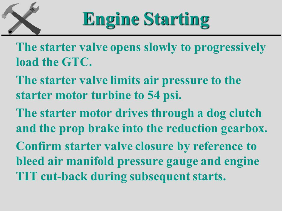 Engine Starting The starter valve opens slowly to progressively load the GTC.