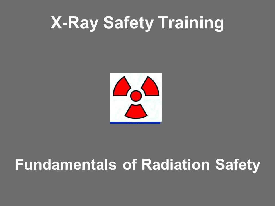 Fundamentals of Radiation Safety
