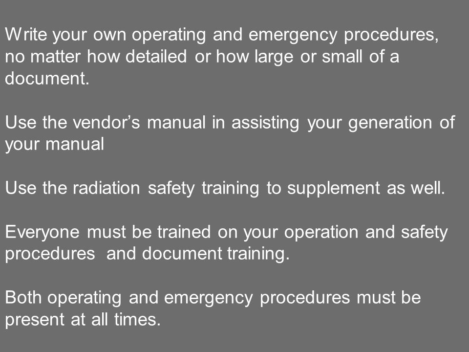 Write your own operating and emergency procedures, no matter how detailed or how large or small of a document.