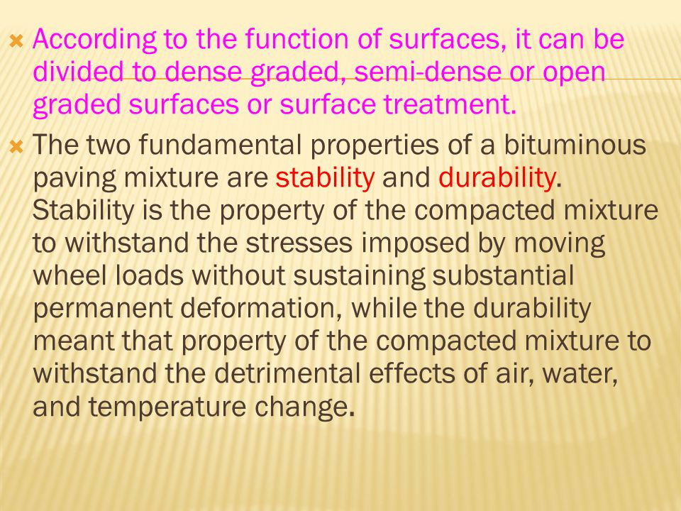 According to the function of surfaces, it can be divided to dense graded, semi-dense or open graded surfaces or surface treatment.