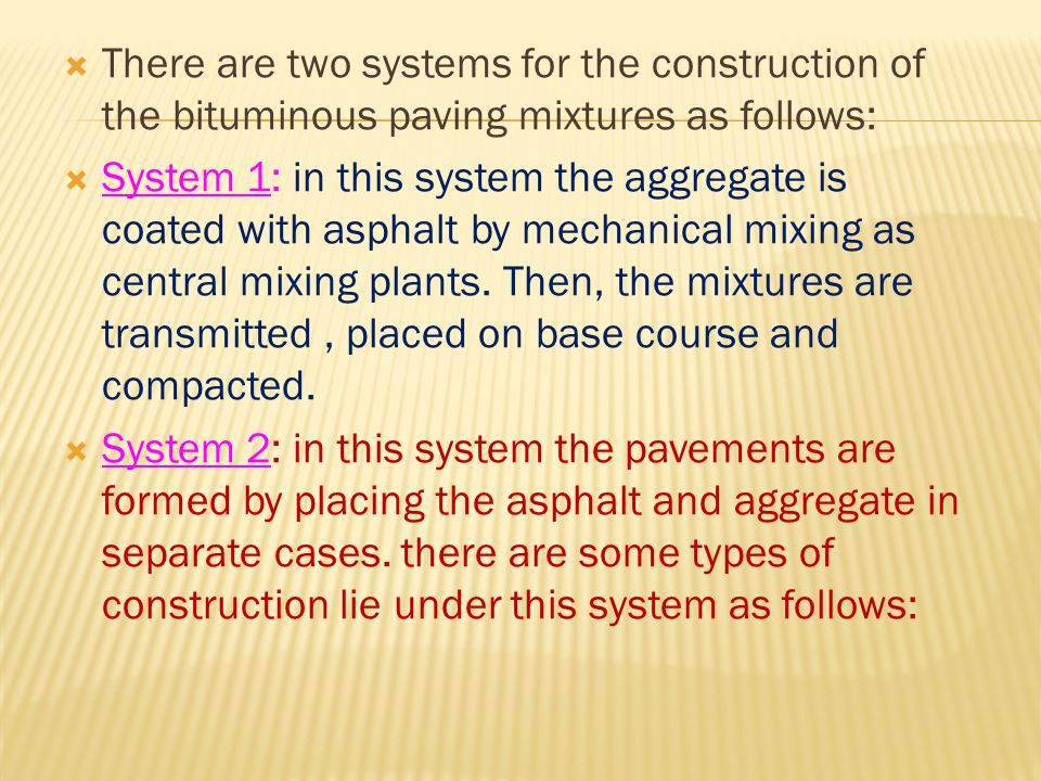 There are two systems for the construction of the bituminous paving mixtures as follows: