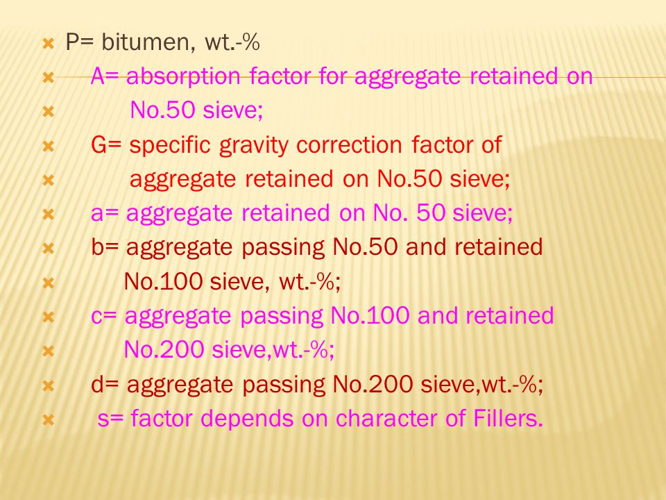 P= bitumen, wt.-% A= absorption factor for aggregate retained on. No.50 sieve; G= specific gravity correction factor of.