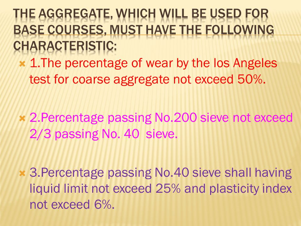 The aggregate, which will be used for base courses, must have the following characteristic: