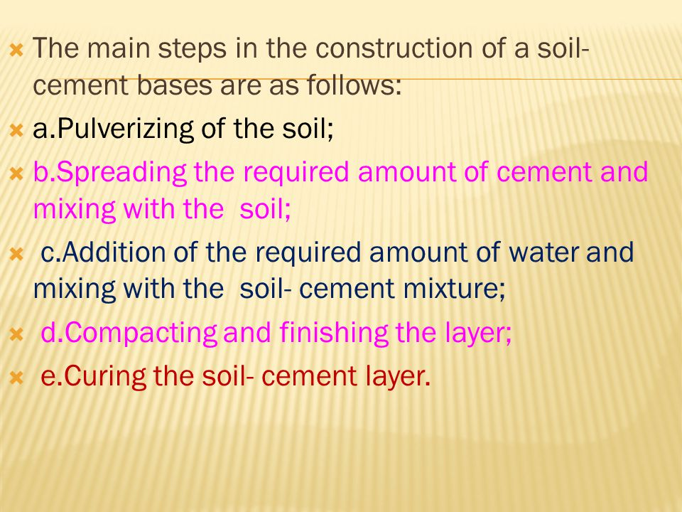 The main steps in the construction of a soil-cement bases are as follows: