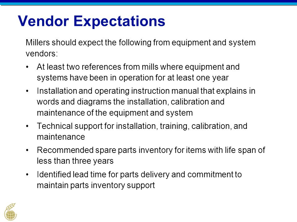 Vendor Expectations Millers should expect the following from equipment and system vendors: