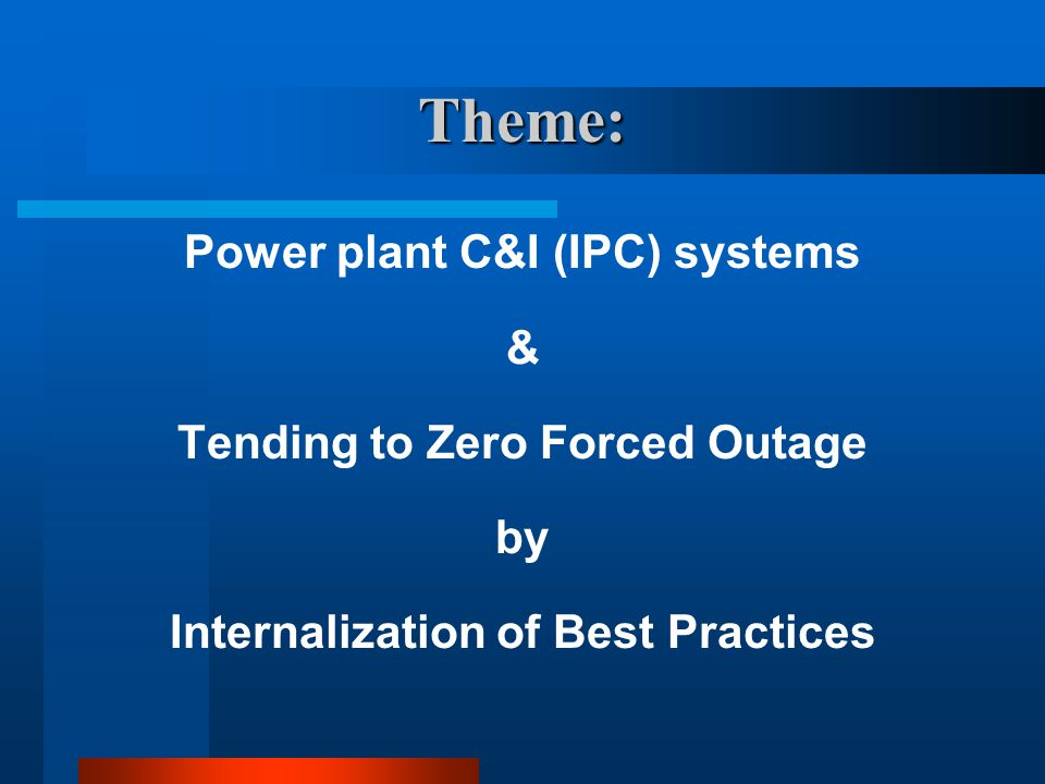 Theme: Power plant C&I (IPC) systems & Tending to Zero Forced Outage