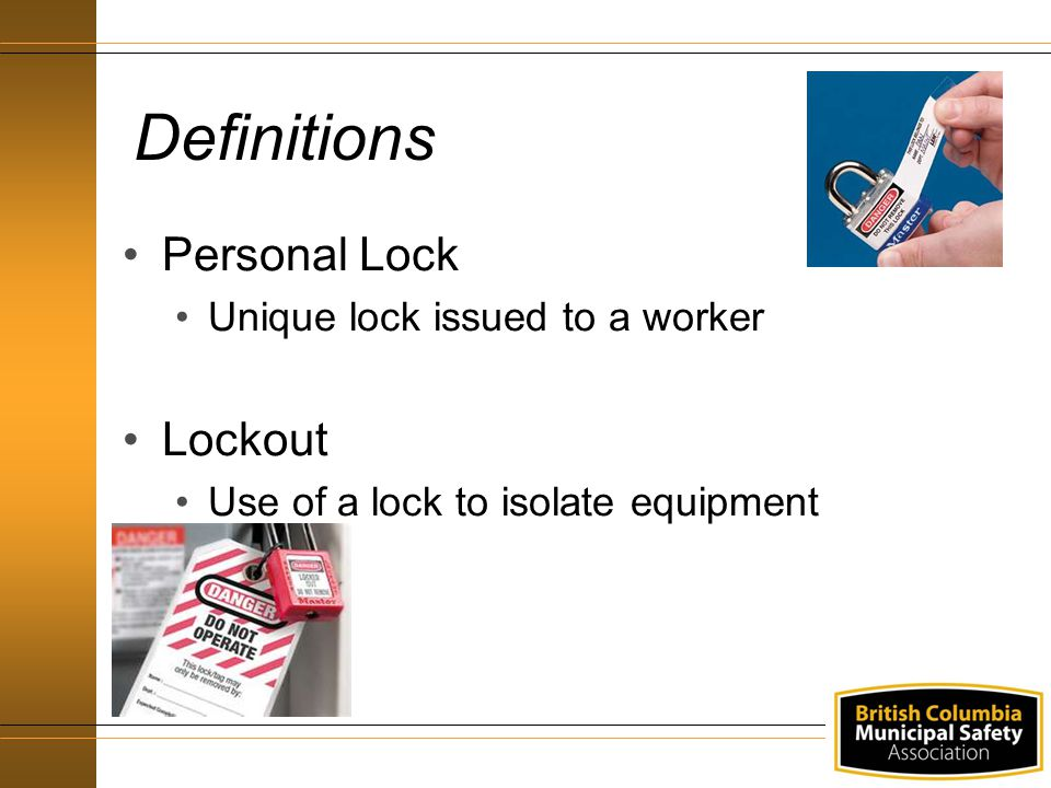 Definitions Personal Lock Lockout Unique lock issued to a worker