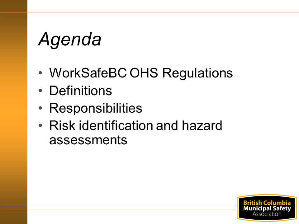 Agenda WorkSafeBC OHS Regulations Definitions Responsibilities