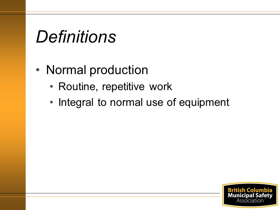 Definitions Normal production Routine, repetitive work