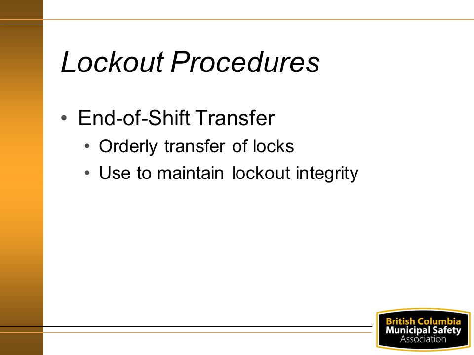 Lockout Procedures End-of-Shift Transfer Orderly transfer of locks