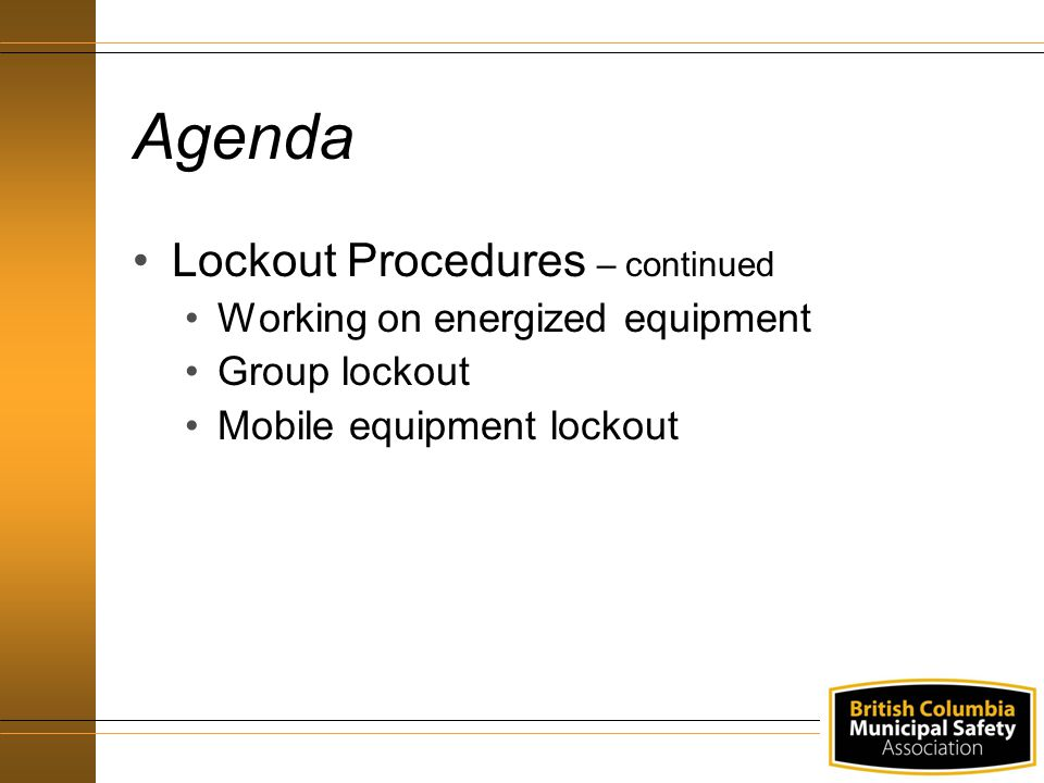 Agenda Lockout Procedures – continued Working on energized equipment