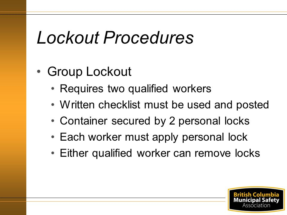 Lockout Procedures Group Lockout Requires two qualified workers