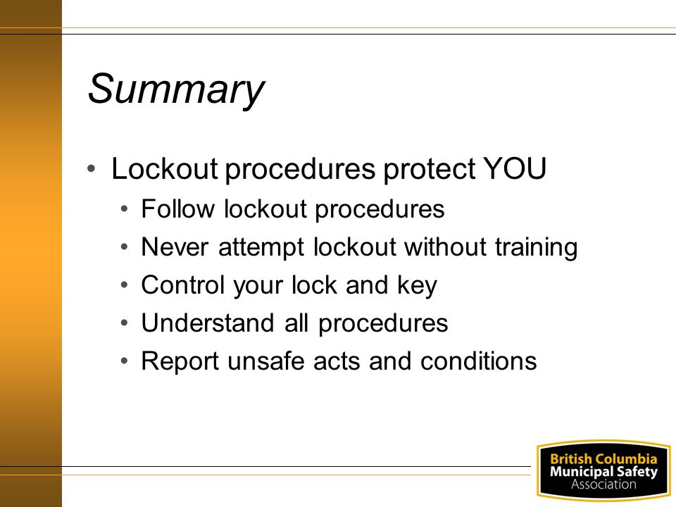 Summary Lockout procedures protect YOU Follow lockout procedures