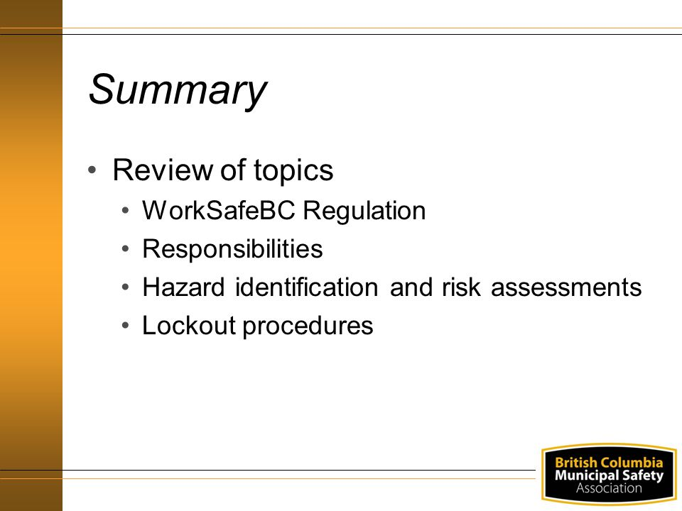 Summary Review of topics WorkSafeBC Regulation Responsibilities