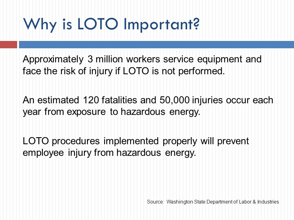 Why is LOTO Important Approximately 3 million workers service equipment and face the risk of injury if LOTO is not performed.