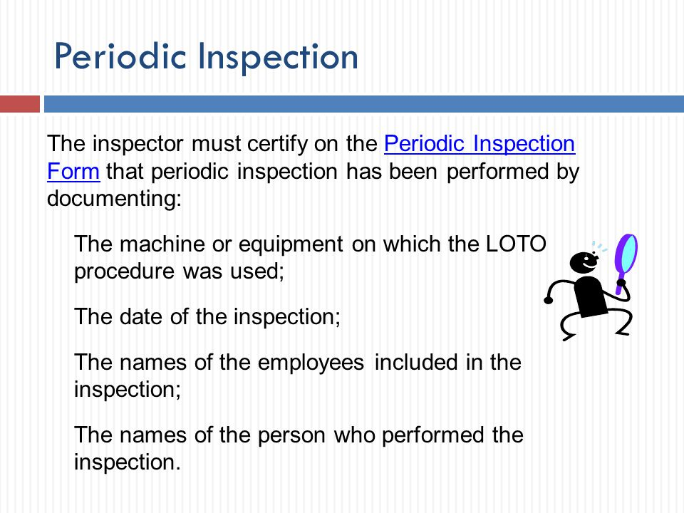 Periodic Inspection The inspector must certify on the Periodic Inspection Form that periodic inspection has been performed by documenting:
