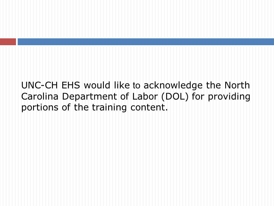 UNC-CH EHS would like to acknowledge the North Carolina Department of Labor (DOL) for providing portions of the training content.