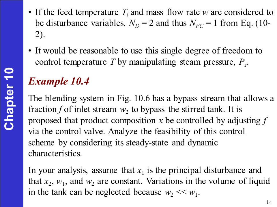 If the feed temperature Ti and mass flow rate w are considered to be disturbance variables, ND = 2 and thus NFC = 1 from Eq. (10-2).