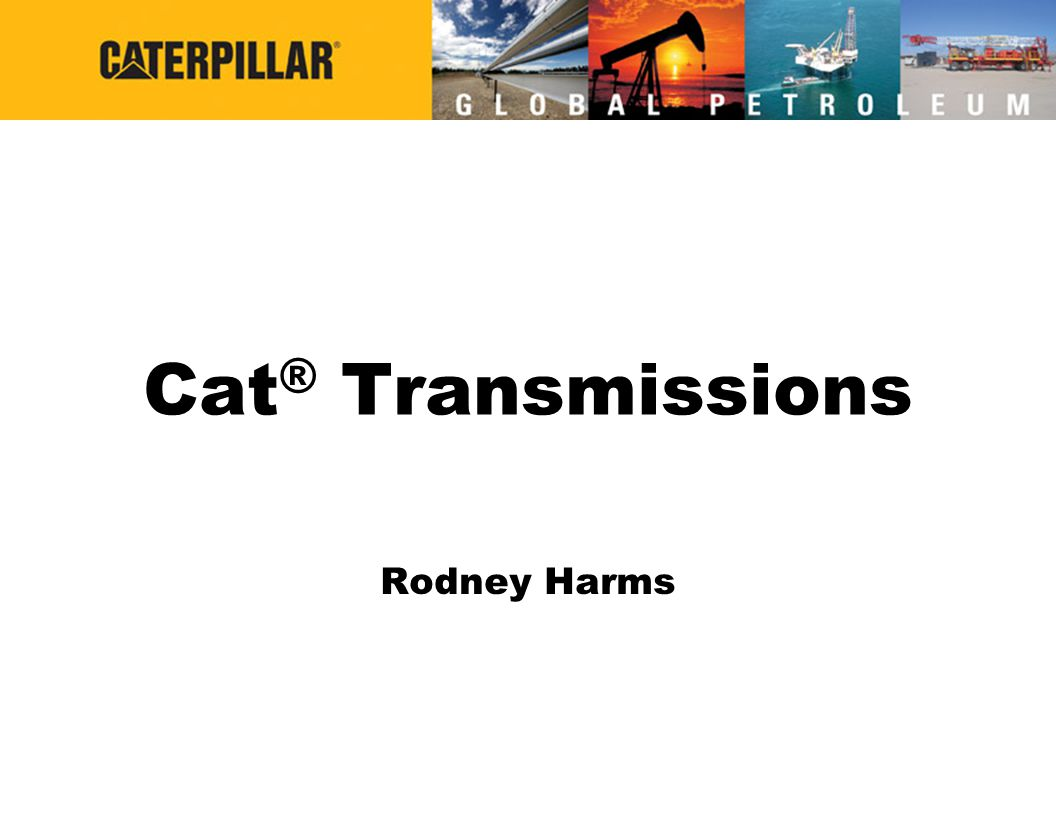 Cat® Transmissions Rodney Harms